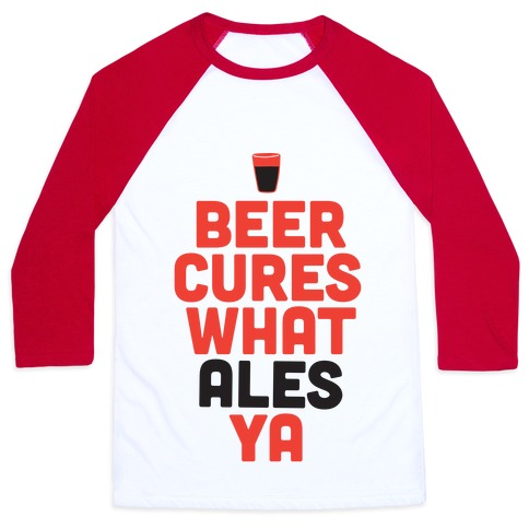 Beer Cures What Ales Ya Baseball Tee