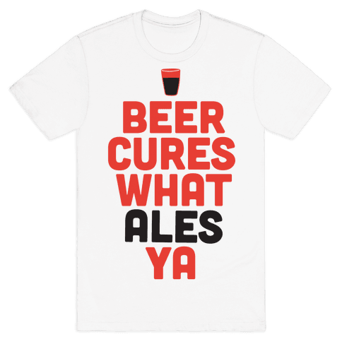 Beer Cures What Ales Ya Mens T-Shirt