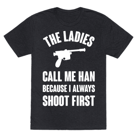 The Ladies Call Me Han Because I Always Shoot First