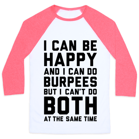 I Can Be Happy And I Can Do Burpees Baseball Tee