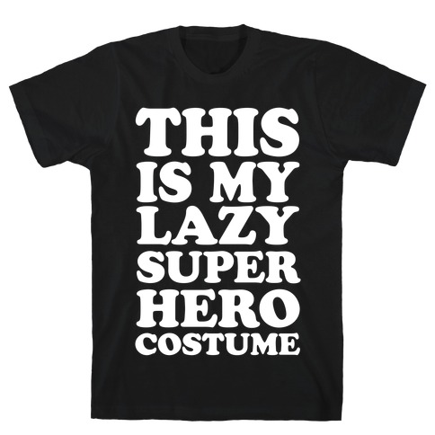 This Is My Lazy Superhero Costume T-Shirt