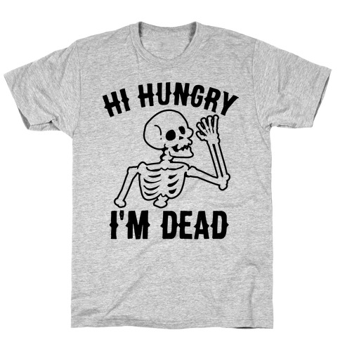 Hi Hungry I'm Dead T-Shirt
