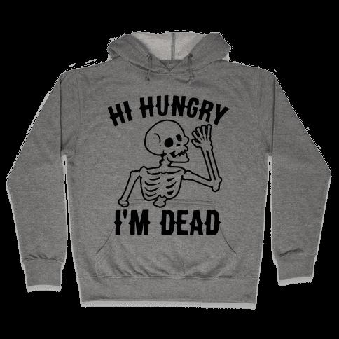 Hi Hungry I'm Dead Hooded Sweatshirt