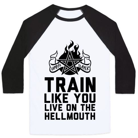 Train Like You Live On The Hellmouth Baseball Tee