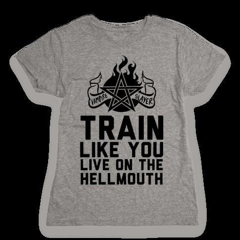 Train Like You Live On The Hellmouth Womens T-Shirt