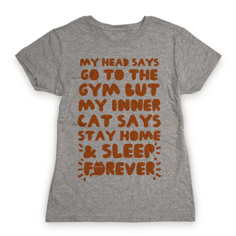 My Head Says Go To The Gym But My Inner Cat Says Stay Home Womens T-Shirt