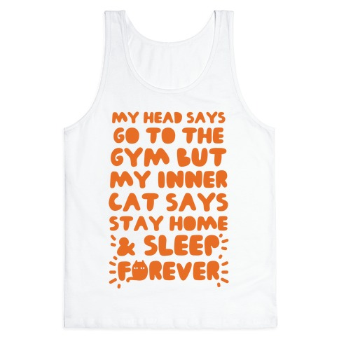 My Head Says Go To The Gym But My Inner Cat Says Stay Home Tank Top