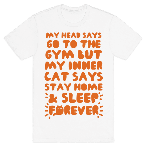 My Head Says Go To The Gym But My Inner Cat Says Stay Home Mens T-Shirt