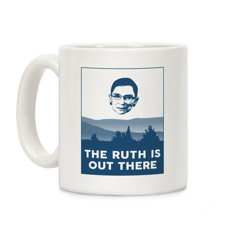 The Ruth Is Out There Coffee Mug