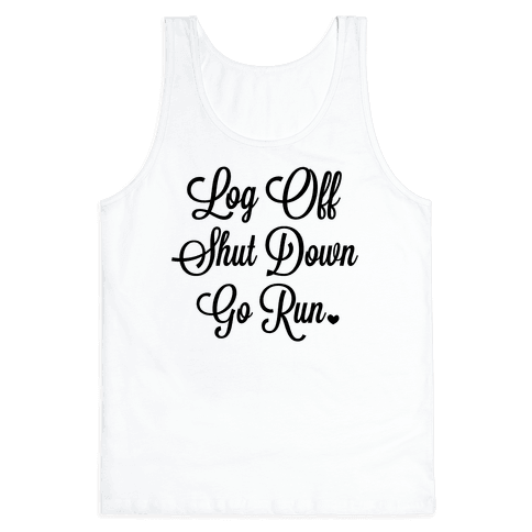 Log Off Shut Down Go Run Tank Top