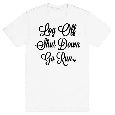 Log Off Shut Down Go Run Mens T-Shirt