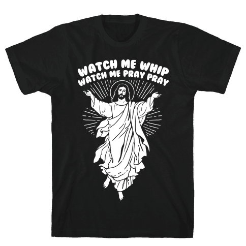 Watch Me Whip Watch Me Pray Pray Mens T-Shirt