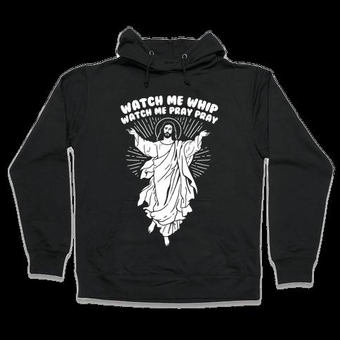Watch Me Whip Watch Me Pray Pray Hooded Sweatshirt