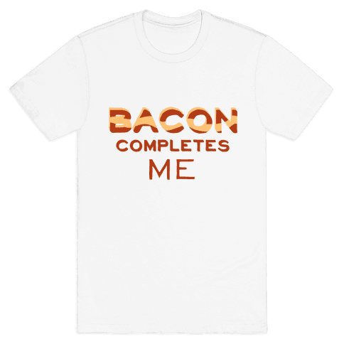 Bacon Completes Me Mens T-Shirt
