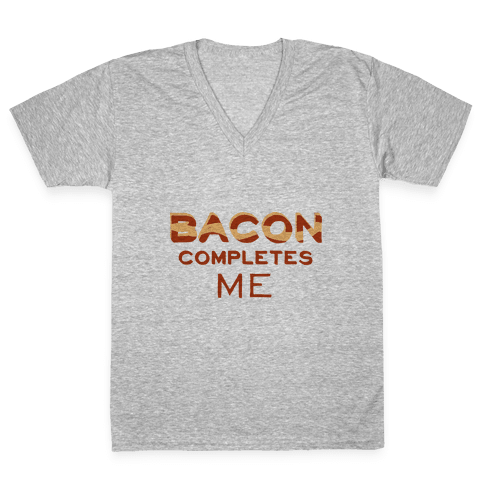 Bacon Completes Me V-Neck Tee Shirt