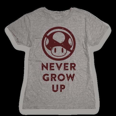 Never Grow Up Womens T-Shirt