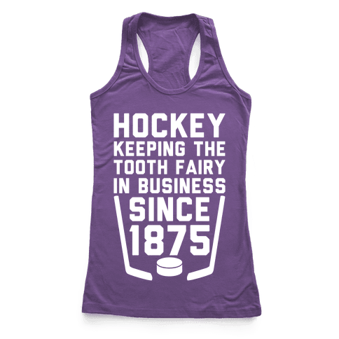 Hockey: Keeping The Tooth Fairy In Business Racerback Tank Top