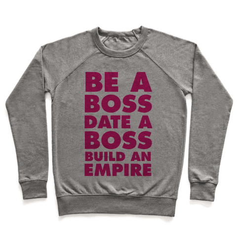 Be A Boss, Date A Boss, Build An Empire Pullover