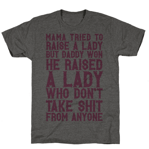 Mama Tried To Raise A Lady But Daddy Won Mens T-Shirt