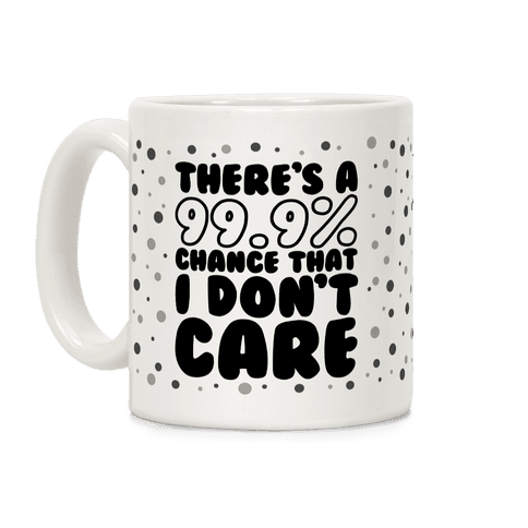 There's A 99.9% Chance That I Don't Care (Black) Coffee Mug