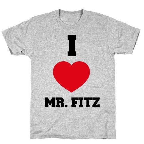 I Love Mr. Fitz T-Shirt