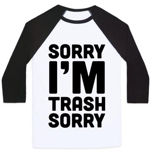 Sorry I'm Trash Sorry Baseball Tee