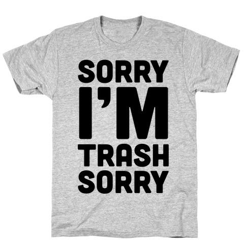 Sorry I'm Trash Sorry Mens T-Shirt