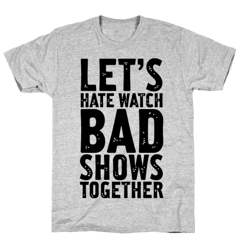 Let's Hate Watch Bad Shows Togther Mens T-Shirt