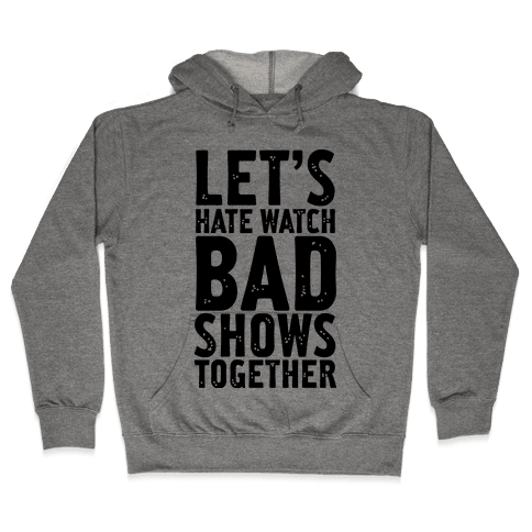 Let's Hate Watch Bad Shows Togther Hooded Sweatshirt