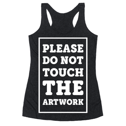 Please Do Not Touch The Artwork Racerback Tank Top