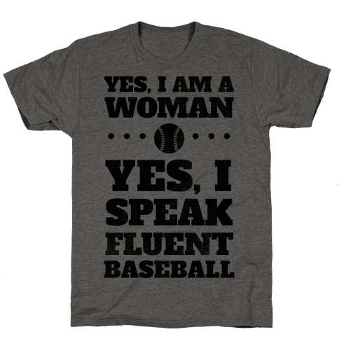 Yes, I Am A Woman, Yes, I Speak Fluent Baseball Mens T-Shirt