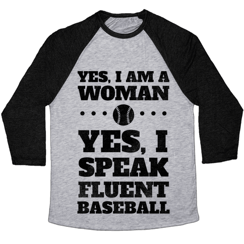 Yes, I Am A Woman, Yes, I Speak Fluent Baseball Baseball Tee