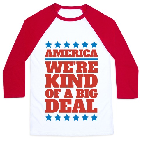 America We're Kind of a Big Deal Baseball Tee