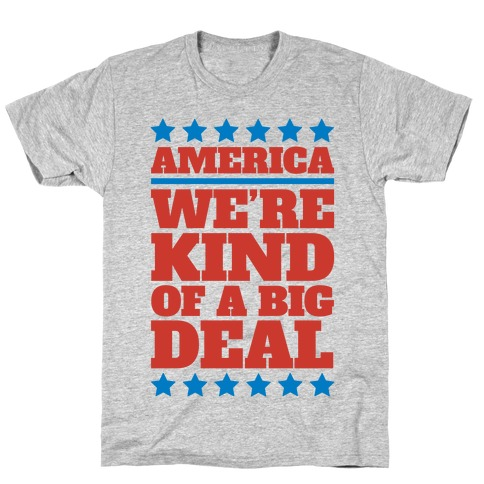 America We're Kind of a Big Deal T-Shirt