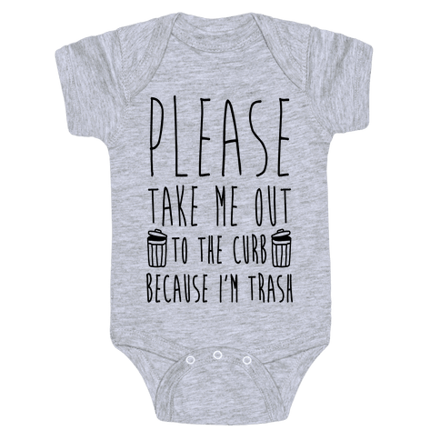 Please Take Me Out To The Curb Because I'm Trash Baby Onesy