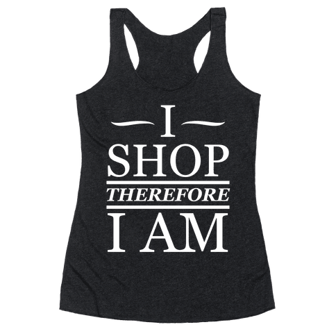 I Shop Therefore I Am (White Ink)