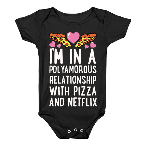 I'm In A Polyamorous Relationship With Pizza And Netflix Baby Onesy