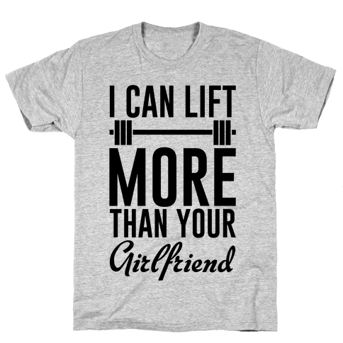 I Can Lift More Than Your Girlfriend Mens T-Shirt