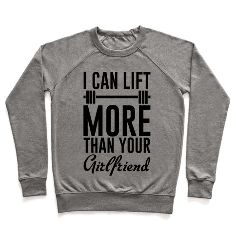 I Can Lift More Than Your Girlfriend Pullover