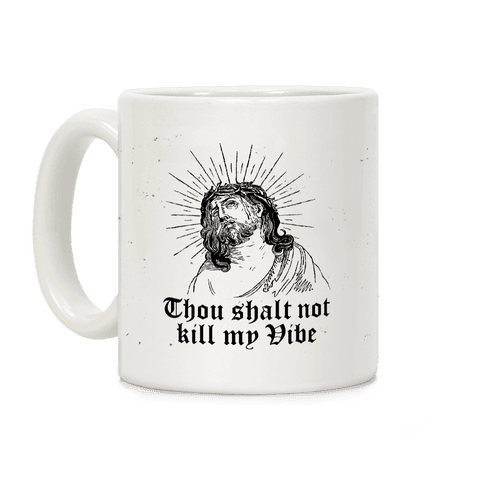 Thou Shalt Not Kill My Vibe Coffee Mug