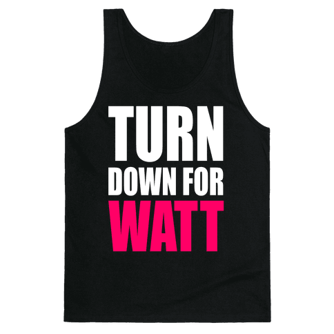 Turn Down For Watt Tank Top