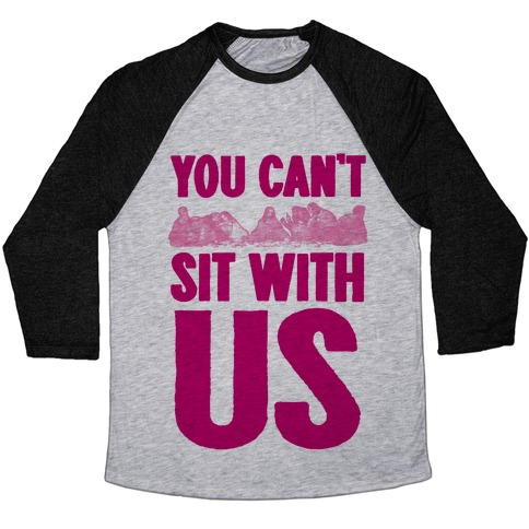 You Can't Sit With Us Last Supper Baseball Tee