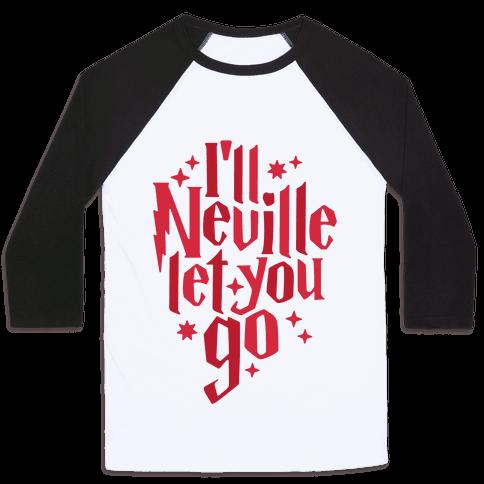 I'll Neville Let You Go Baseball Tee
