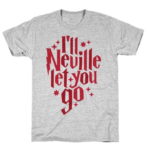 I'll Neville Let You Go T-Shirt