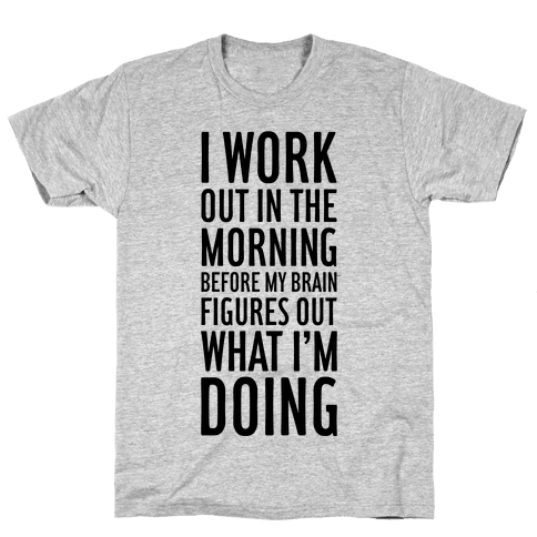 I Work Out In The Morning Mens T-Shirt