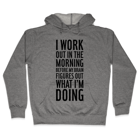 I Work Out In The Morning Hooded Sweatshirt