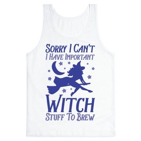 Sorry I Can't I Have Important Witch Stuff To Brew Tank Top