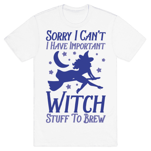Sorry I Can't I Have Important Witch Stuff To Brew Mens T-Shirt