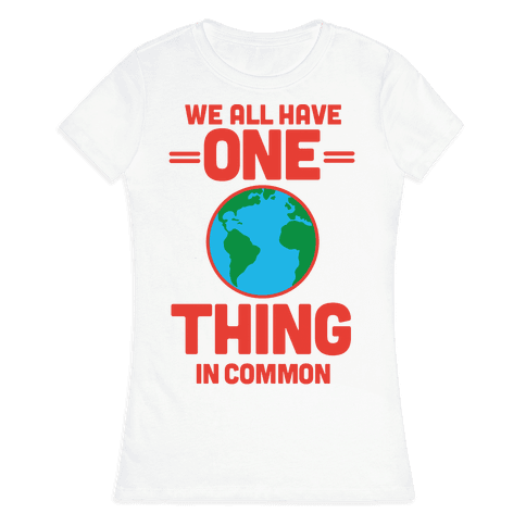We All Have One Thing In Common Womens T-Shirt