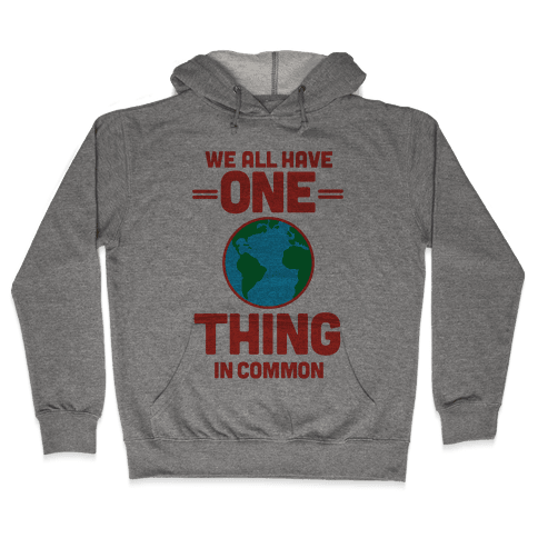 We All Have One Thing In Common Hooded Sweatshirt